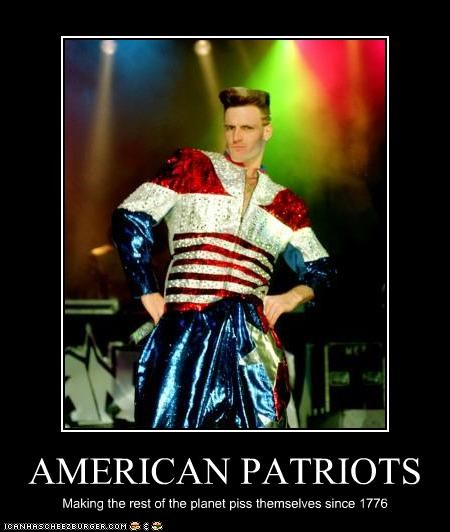 AMERICAN PATRIOTS Making the rest of the planet piss themselves since 1776
