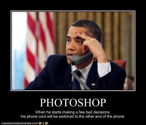 PHOTOSHOP When he starts making a few bad decisions, his phone cord will be switched to the other end of the phone.