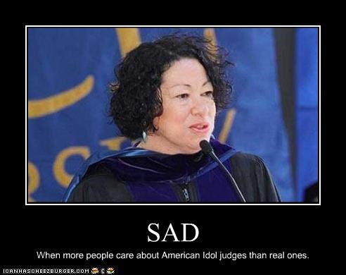 American Idol,judges,Sad,sonia sotomayor,Supreme Court