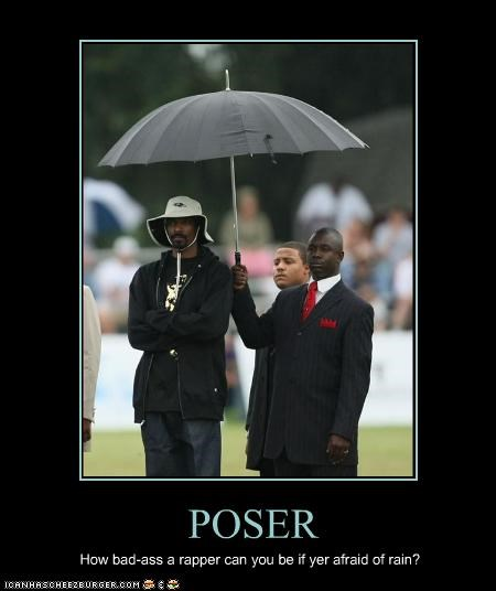 POSER How bad-ass a rapper can you be if yer afraid of rain?