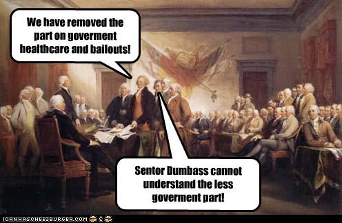 We have removed the part on goverment healthcare and bailouts! Sentor Dumbass cannot understand the less goverment part!
