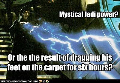 Mystical Jedi power? Or the the result of dragging his feet on the carpet for six hours?