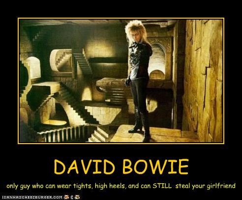 DAVID BOWIE only guy who can wear tights, high heels, and can STILL steal your girlfriend