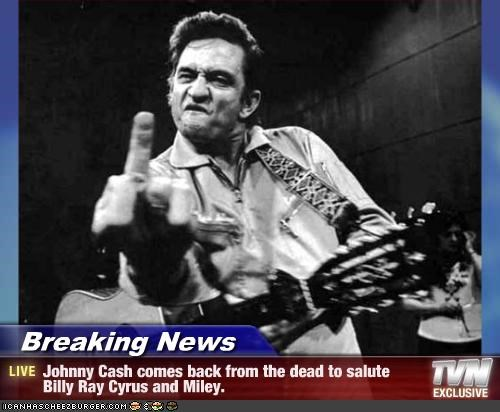 Breaking News - Johnny Cash comes back from the dead to salute Billy Ray Cyrus and Miley.