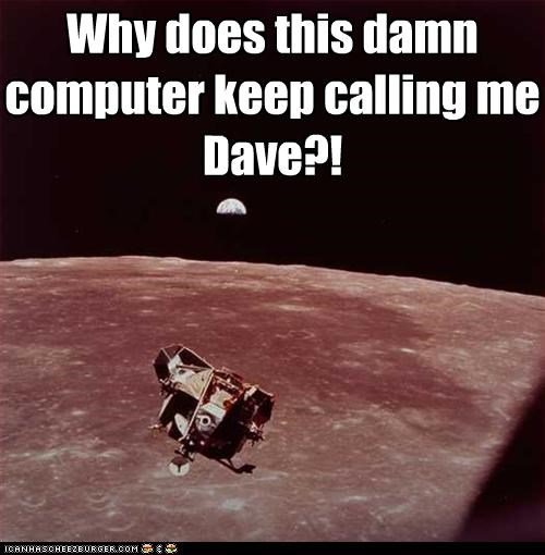 2000+ Why does this damn computer keep calling me Dave?!