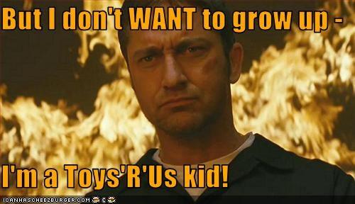 But I Don T Want To Grow Up I M A Toys R Us Kid Cheezburger
