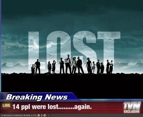 Breaking News - 14 ppl were lost.........again.