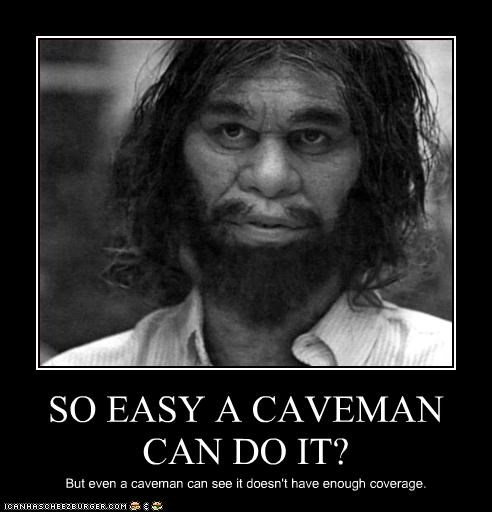 So Easy A Caveman Can Do It Cheezburger Funny Memes Funny