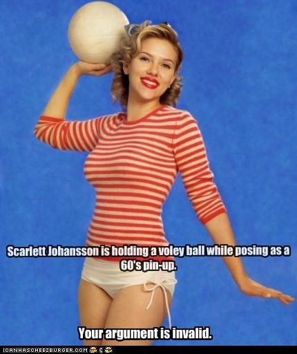 Scarlett Johansson is holding a voley ball while posing as a 60's pin-up. Your argument is invalid.