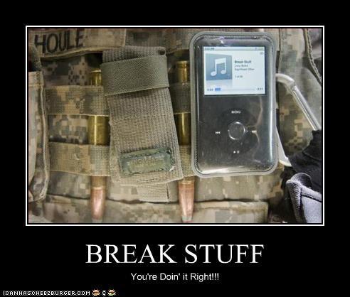 BREAK STUFF You're Doin' it Right!!!