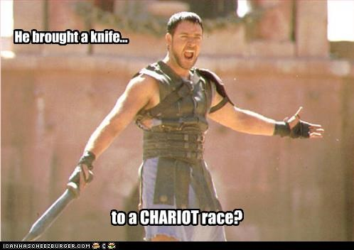 He brought a knife... to a CHARIOT race?