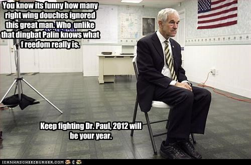 You know its funny how many right wing douches ignored this great man. Who unlike that dingbat Palin knows what f reedom really is. Keep fighting Dr. Paul, 2012 will be your year.