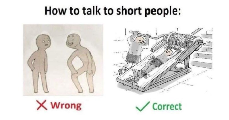 memes in the format of How To Talk to Short people.