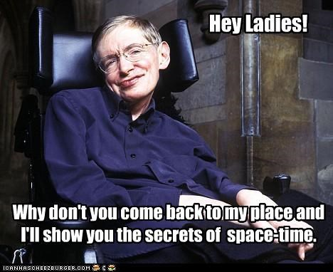 Hey Ladies! Why don't you come back to my place and I'll show you the secrets of space-time.