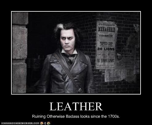 LEATHER Ruining Otherwise Badass looks since the 1700s.