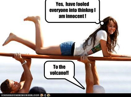 Yes, have fooled everyone into thinkng I am innocent ! To the volcano!!