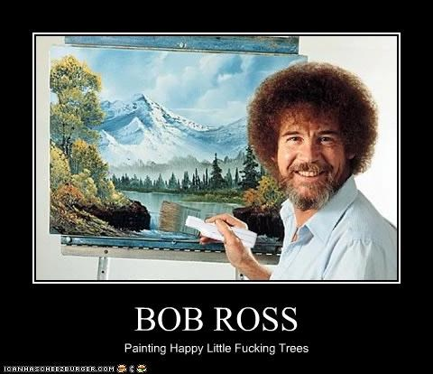 BOB ROSS Painting Happy Little Fucking Trees