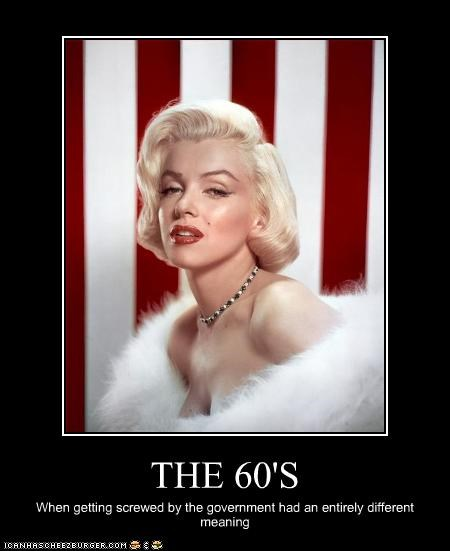 60s,government,marilyn monroe,president,screwed,sixties