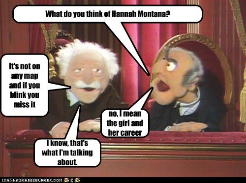 hannah montana,Statler and Waldorf,teeny bopper,The Muppet Show