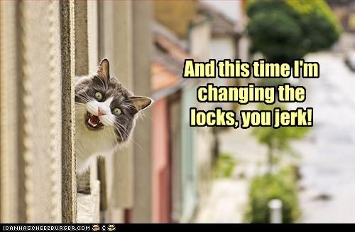 And this time I'm changing the locks, you jerk!