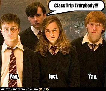 Yay. Just. Yay. Class Trip Everybody!!!