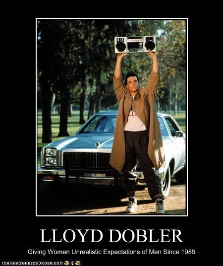 LLOYD DOBLER Giving Women Unrealistic Expectations of Men Since 1989