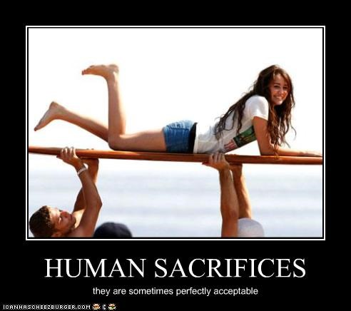 HUMAN SACRIFICES they are sometimes perfectly acceptable