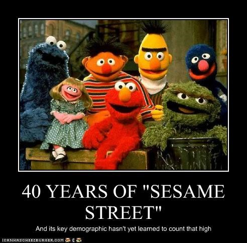 """40 YEARS OF """"SESAME STREET"""" And its key demographic hasn't yet learned to count that high"""