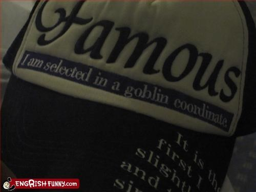 famous famous i am selected in a goblin coordinate