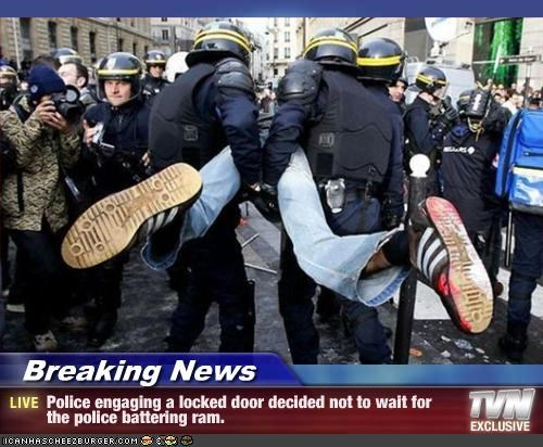 Breaking News Police Engaging A Locked Door Decided Not To Wait For The Police Battering Ram Cheezburger Funny Memes Funny Pictures