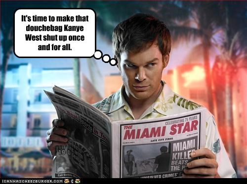 Dexter,douchebags,kanye west,michael c hall,murderer,TV