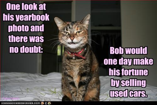 One look at his yearbook photo and there was no doubt: Bob would one day make his fortune by selling used cars. FubarSnafu