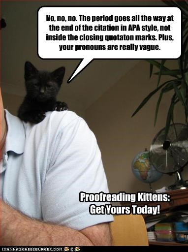 No, no, no. The period goes all the way at the end of the citation in APA style, not inside the closing quotaton marks. Plus, your pronouns are really vague. Proofreading Kittens: Get Yours Today!