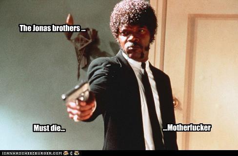 The Jonas brothers ... Must die... ...Motherfucker