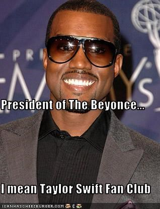President Of The Beyonce I Mean Taylor Swift Fan Club Cheezburger Funny Memes Funny Pictures