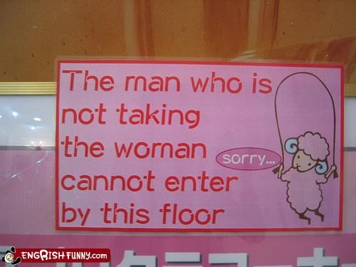 Pink The man who is not taking the woman cannot enter by this floor sorry...