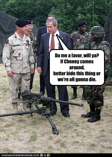 Dick Cheney,die,george w bush,guns,president,Republicans,vice president,weapons