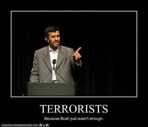 TERRORISTS Because Bush just wasn't enough.