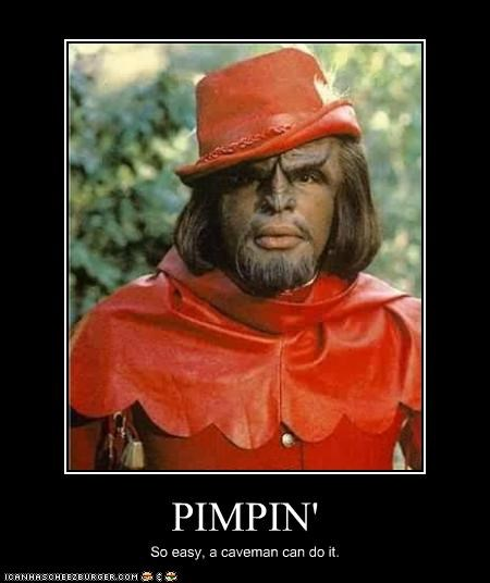 PIMPIN' So easy, a caveman can do it.