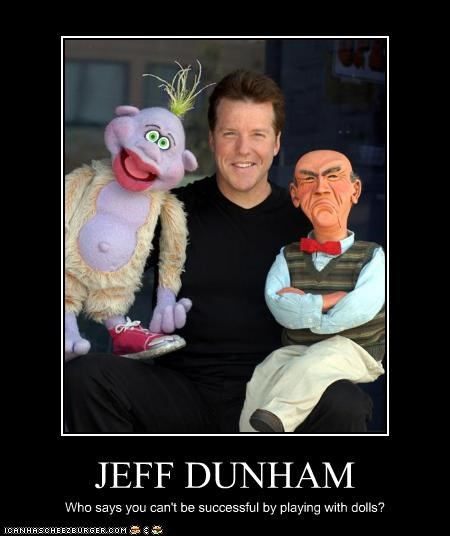 JEFF DUNHAM Who says you can't be successful by playing with dolls?