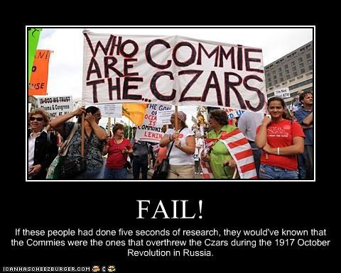 FAIL! If these people had done five seconds of research, they would've known that the Commies were the ones that overthrew the Czars during the 1917 October Revolution in Russia.