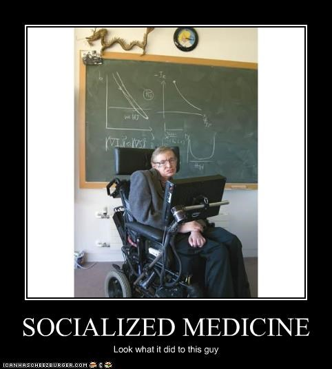 SOCIALIZED MEDICINE Look what it did to this guy
