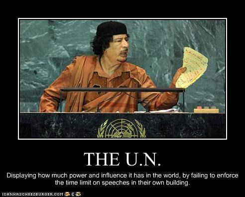 THE U.N. Displaying how much power and influence it has in the world, by failing to enforce the time limit on speeches in their own building.