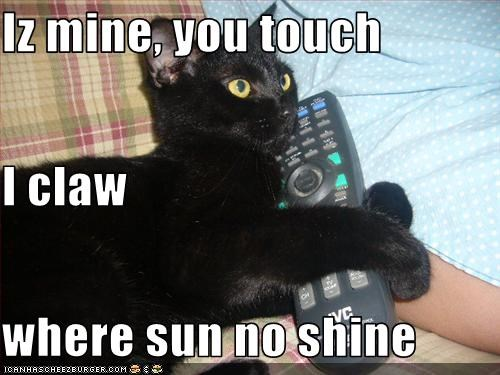 Iz mine, you touch I claw where sun no shine