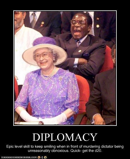 DIPLOMACY Epic level skill to keep smiling when in front of murdering dictator being unreasonably obnoxious. Quick- get the d20.