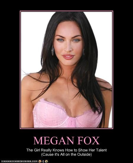 MEGAN FOX The Girl Really Knows How to Show Her Talent (Cause it's All on the Outside)