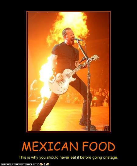 diarrhea,fire,food,James Hetfield,jokes,metallica,Mexican