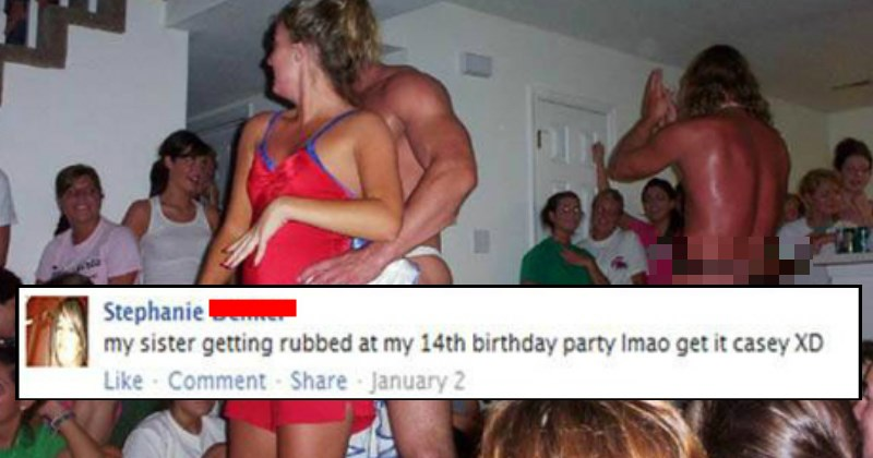 Girl getting it on with a stripper at her sister's 14th birthday party - Horrifying Facebook FAILs That Will Make You Cringe Uncontrollably