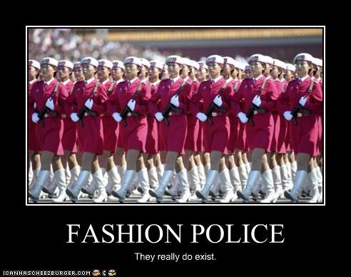 FASHION POLICE They really do exist.