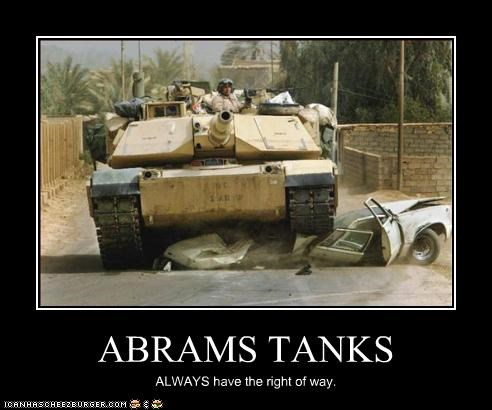 ABRAMS TANKS ALWAYS have the right of way.
